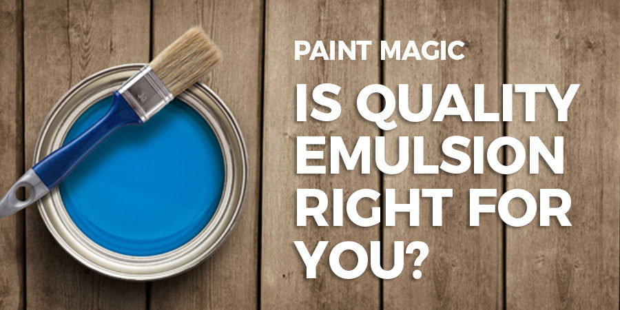 Is Quality Emulsion Right For You? - Paint Magic - United Kingdom